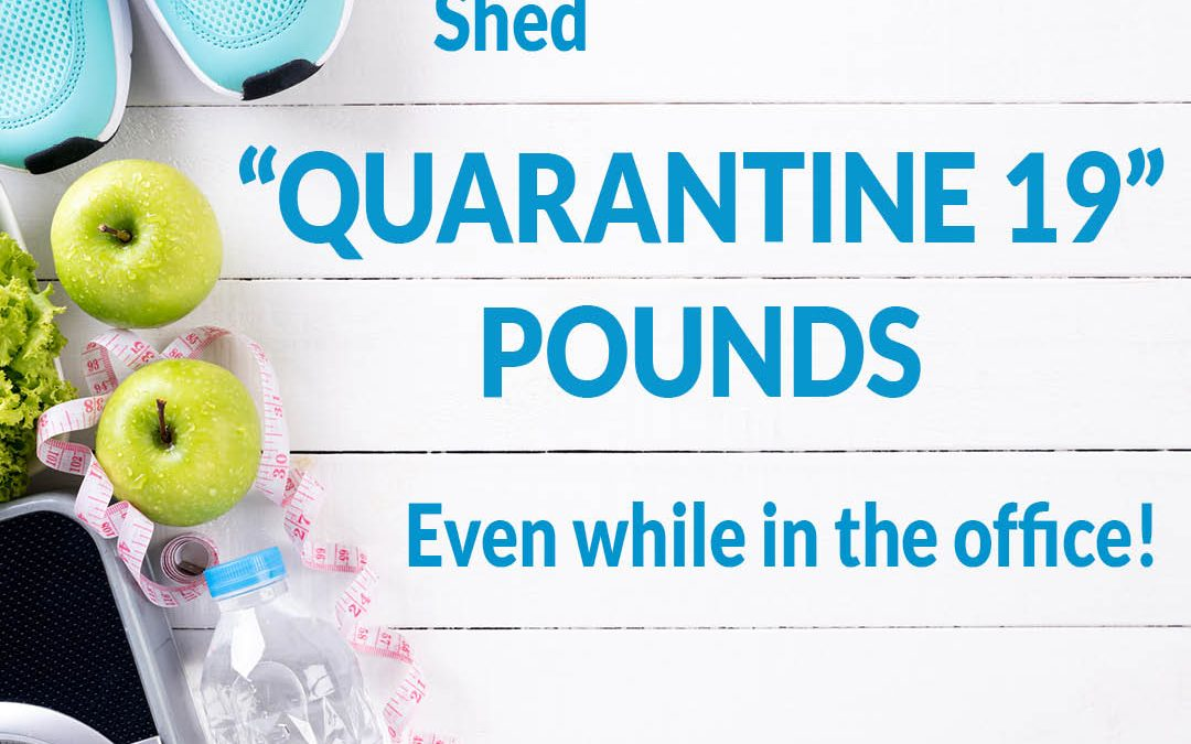 """Shed """"Quarantine 19"""" Pounds Even While in the Office!"""