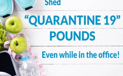 "Shed ""Quarantine 19"" Pounds Even While in the Office!"